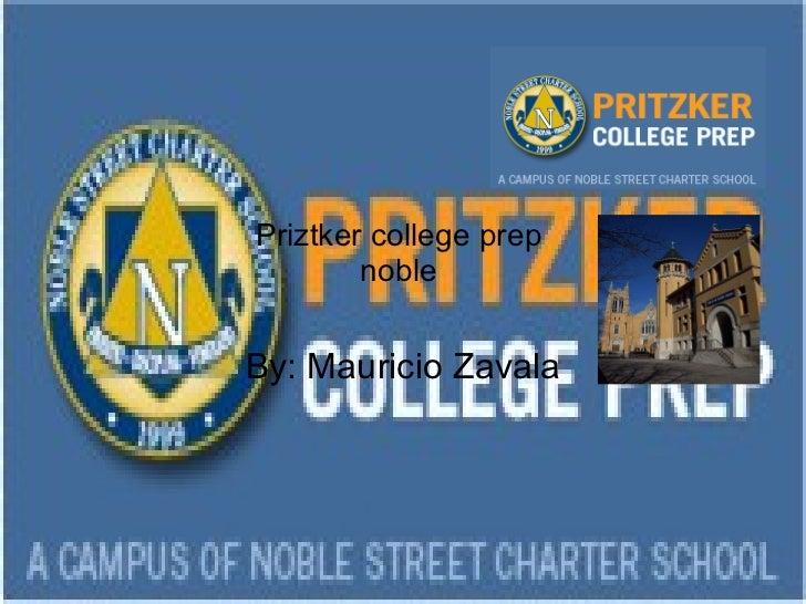 Priztker college prep  noble  By: Mauricio Zavala
