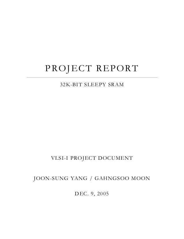 P R O J E C T R EPO R T      32K-BIT SLEEPY SRAM    VLSI-I PROJECT DOCUMENTJOON-SUNG YANG / GAHNGSOO MOON          DEC. 9,...