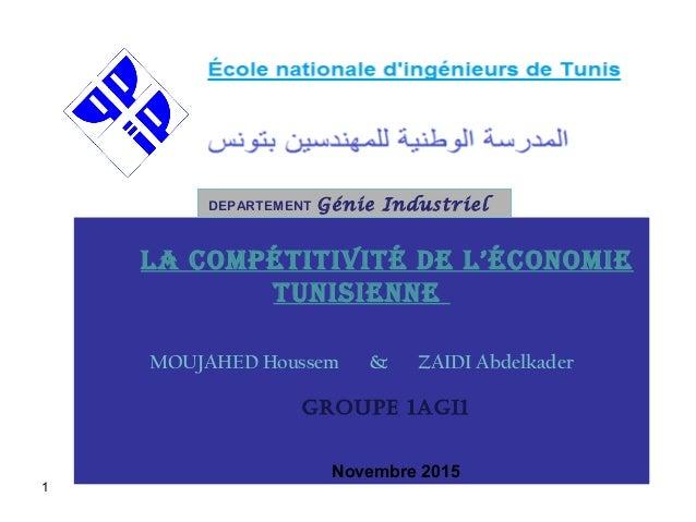 1 La compétitivité de L'économie tunisienne MOUJAHED Houssem & ZAIDI Abdelkader Groupe 1AGI1 Novembre 2015 DEPARTEMENT Gén...
