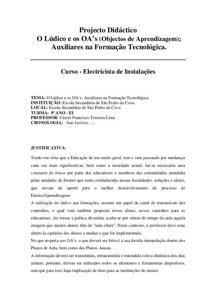 Projecto Didáctico   O Lúdico e os OA's (Objectos de Aprendizagem);       Auxiliares na Formação Tecnológica.             ...