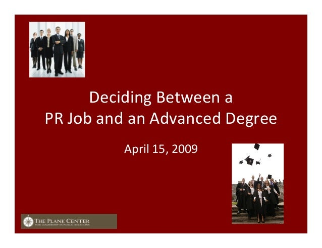 Deciding	   Between	   a	    PR	   Job	   and	   an	   Advanced	   Degree	    April	   15,	   2009