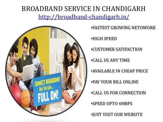 BROADBAND SERVICE IN CHANDIGARH http://broadband-chandigarh.in/ •FASTEST GROWING NETOWORK •HIGH SPEED •CUSTOMER SATIFACTIO...