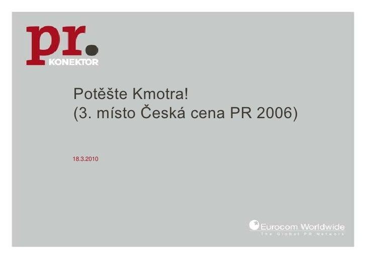 Potěšte Kmotra! (3. místo Česká cena PR 2006)<br />18.3.2010<br />
