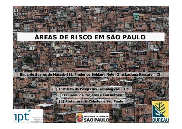 ÁREAS DE RISCO EM SÃO PAULOEduardo Soares de Macedo (1), Frederico Bohland Neto (2) e Luciana Pascarelli (3)              ...