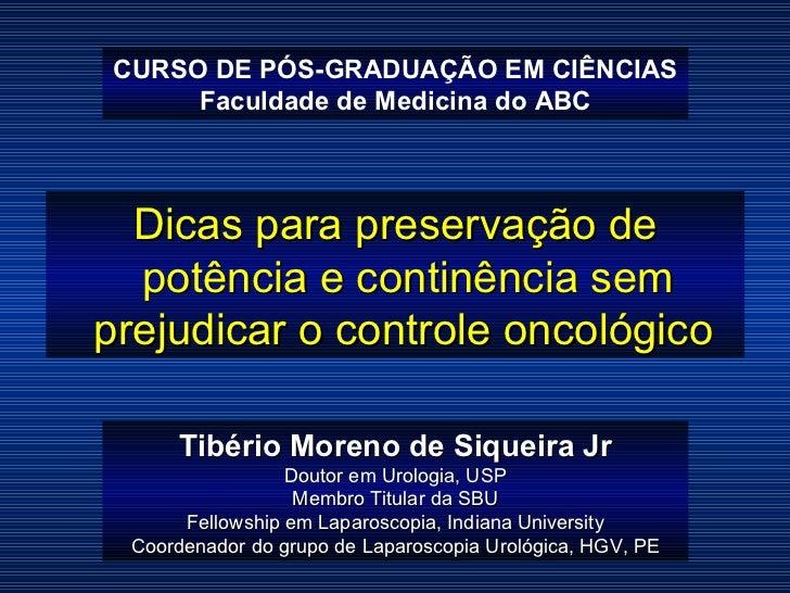 CURSO DE PÓS-GRADUAÇÃO EM CIÊNCIAS Faculdade de Medicina do ABC Dicas para preservação de potência e continência sem preju...