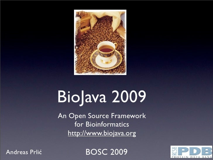 BioJava 2009                 An Open Source Framework                      for Bioinformatics                    http://ww...