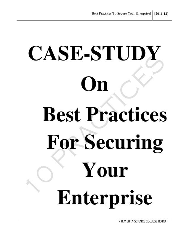[Best Practices To Secure Your Enterprise] [2011-12] | N.B.MEHTA SCIENCE COLLEGE BORDI CASE-STUDY On Best Practices For Se...