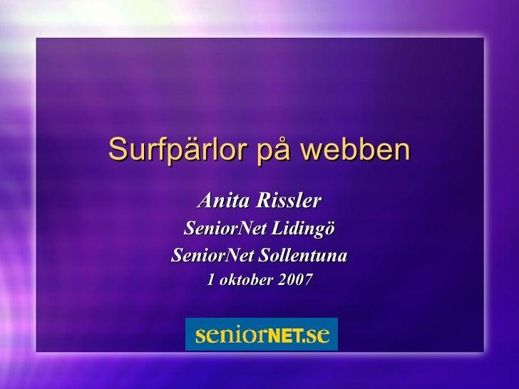 Surfpärlor på webben Anita Rissler SeniorNet Lidingö SeniorNet Sollentuna 1 oktober 2007