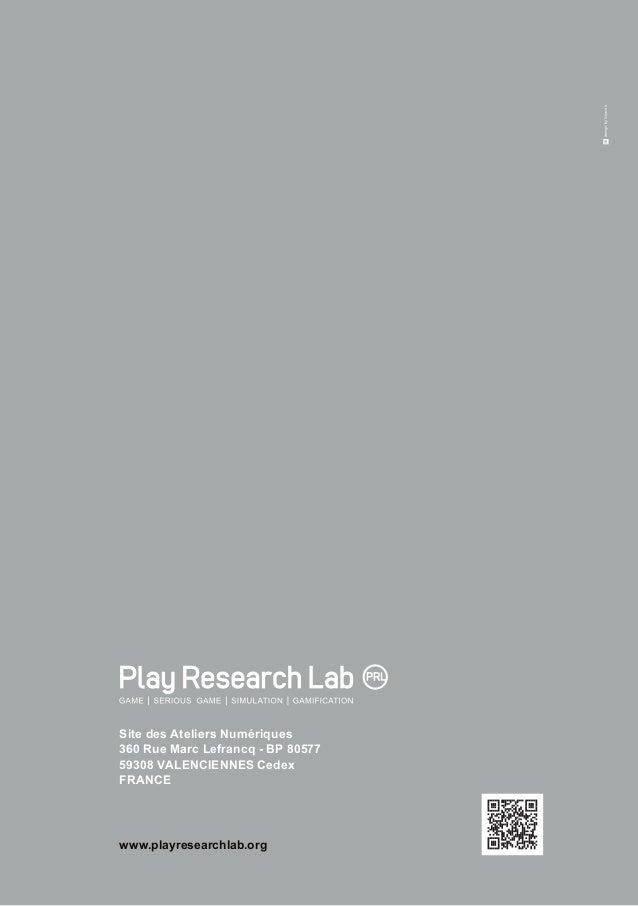40  Site des Ateliers Numériques  360 Rue Marc Lefrancq - BP 80577  59308 VALENCIENNES Cedex  FRANCE  www.playresearchlab....