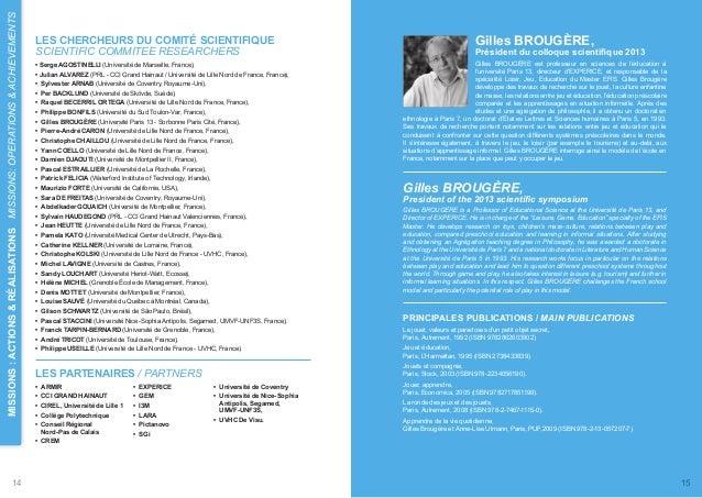 Gilles BROUGÈRE,  Président du colloque scientifique 2013  Gilles BROUGÈRE est professeur en sciences de l'éducation à  l'...