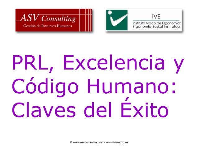 © www.asvconsulting.net - www.ive-ergo.es PRL, Excelencia y Código Humano: Claves del Éxito