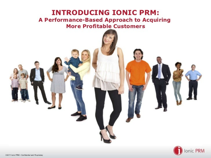 INTRODUCING IONIC PRM: A Performance-Based Approach to Acquiring  More Profitable Customers