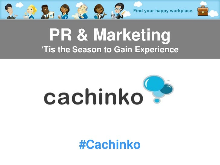PR & Marketing'Tis the Season to Gain Experience          #Cachinko        Contact Heather at heather@comerecommended.com