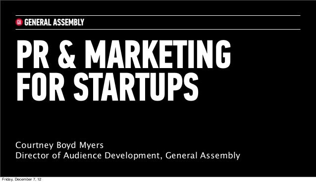 PR & MARKETING       FOR STARTUPS       Courtney Boyd Myers       Director of Audience Development, General AssemblyFriday...