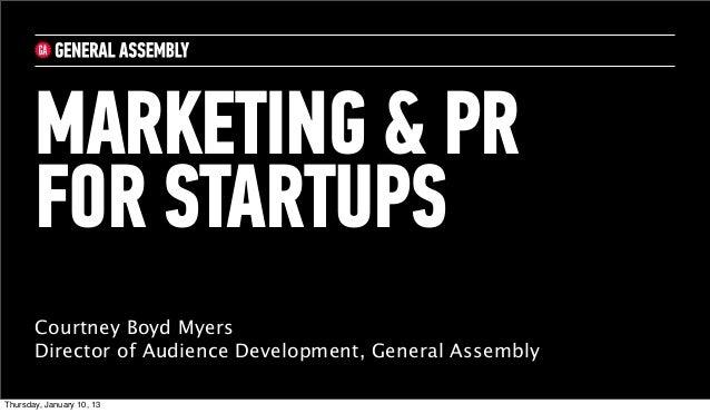 MARKETING & PR       FOR STARTUPS       Courtney Boyd Myers       Director of Audience Development, General AssemblyThursd...