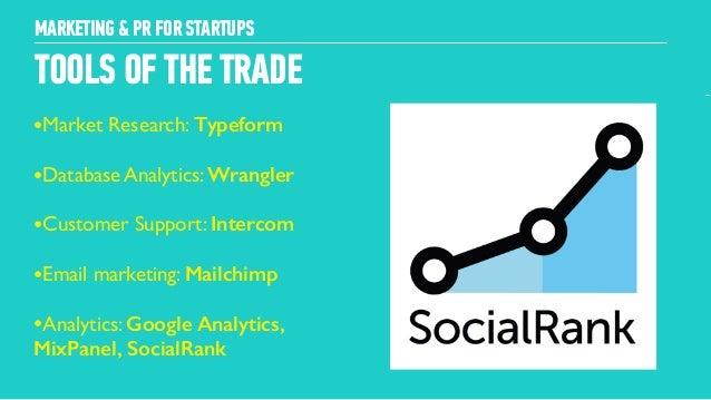 24 TOOLS OF THE TRADE ! MARKETING & PR FOR STARTUPS •Market Research: Typeform ! •Database Analytics: Wrangler ! •Customer...