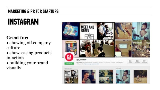 MARKETING & PR FOR STARTUPS INSTAGRAM Great for: • showing off company culture • show-casing products in-action • building...