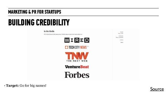 MARKETING & PR FOR STARTUPS BUILDING CREDIBILITY Source ‣ Target: Go for big names!