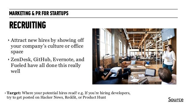 MARKETING & PR FOR STARTUPS RECRUITING ‣ Attract new hires by showing off your company's culture or office space ‣ ZenDesk...