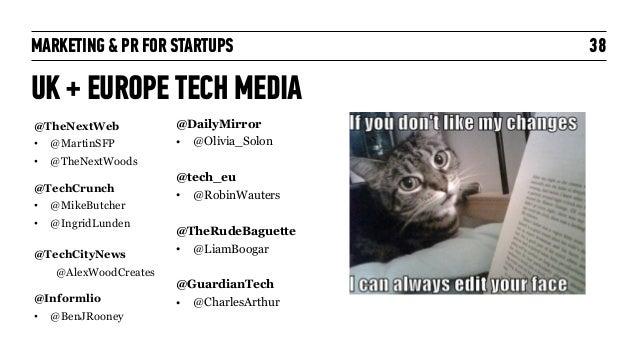 MARKETING & PR FOR STARTUPS 38 UK + EUROPE TECH MEDIA @TheNextWeb • @MartinSFP • @TheNextWoods ! @TechCrunch • @MikeButche...