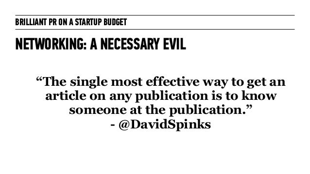 """BRILLIANT PR ON A STARTUP BUDGET NETWORKING: A NECESSARY EVIL """"The single most effective way to get an article on any publ..."""