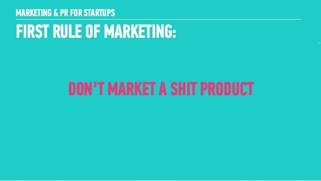 5 FIRST RULE OF MARKETING: ! MARKETING & PR FOR STARTUPS DON'T MARKET A SHIT PRODUCT