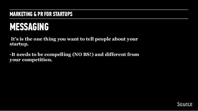 MARKETING & PR FOR STARTUPS MESSAGING Text It's is the one thing you want to tell people about your startup. ! -It needs t...