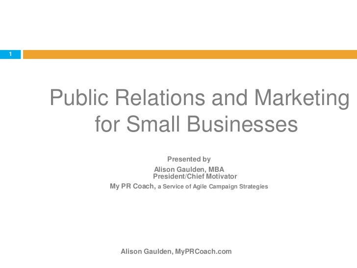 Public Relations and Marketing for Small Businesses<br />Alison Gaulden, MyPRCoach.com<br />1<br />Presented by<br />Alis...