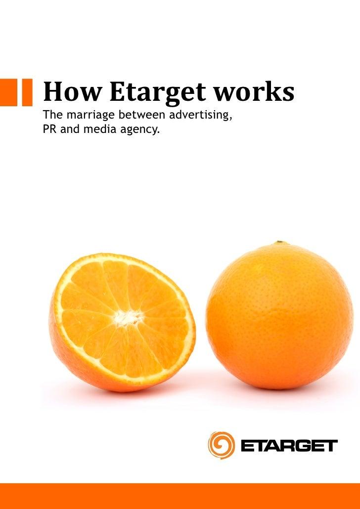 How Etarget works The marriage between advertising, PR and media agency.