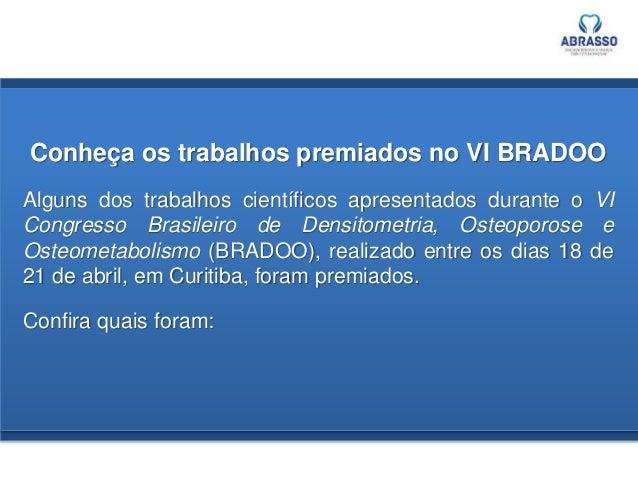Conheça os trabalhos premiados no VI BRADOO Alguns dos trabalhos científicos apresentados durante o VI Congresso Brasileir...