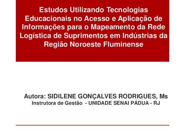 Estudos Utilizando Tecnologias Educacionais no Acesso e Aplicação de Informações para o Mapeamento da Rede Logística de Su...
