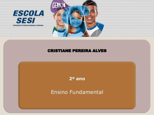 CRISTIANE PEREIRA ALVES  2º ano  Ensino Fundamental