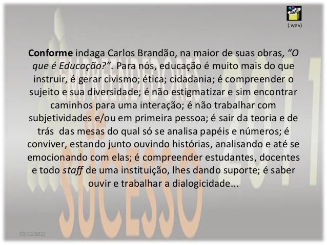 """Conforme indaga Carlos Brandão, na maior de suas obras, """"O que é Educação?"""". Para nós, educação é muito mais do que instru..."""