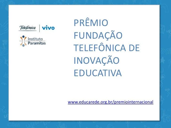 PRÊMIO  FUNDAÇÃO  TELEFÔNICA DE  INOVAÇÃO  EDUCATIVAwww.educarede.org.br/premiointernacional