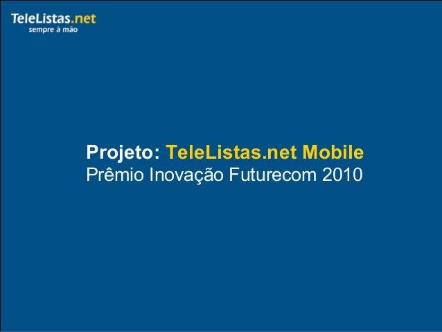 Projeto: TeleListas.net Mobile Prêmio Inovação Futurecom 2010