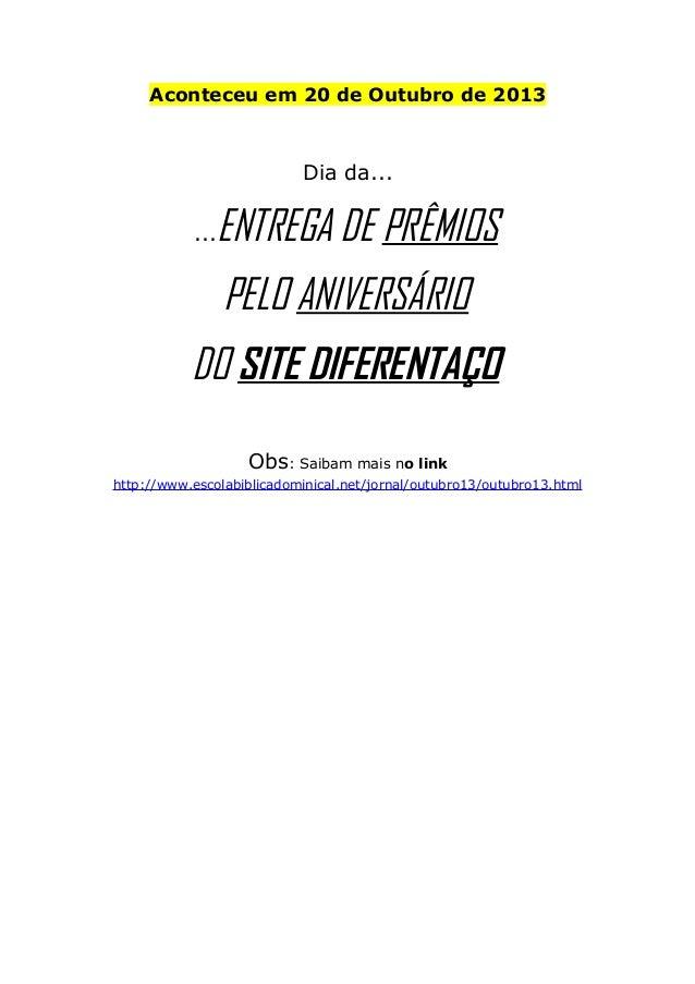 Aconteceu em 20 de Outubro de 2013  Dia da... ...  ENTREGA DE PRÊMIOS PELO ANIVERSÁRIO  DO SITE DIFERENTAÇO Obs: Saibam ma...