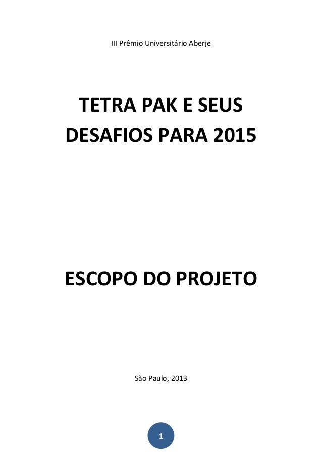 III Prêmio Universitário Aberje TETRA PAK E SEUSDESAFIOS PARA 2015ESCOPO DO PROJETO           São Paulo, 2013             ...