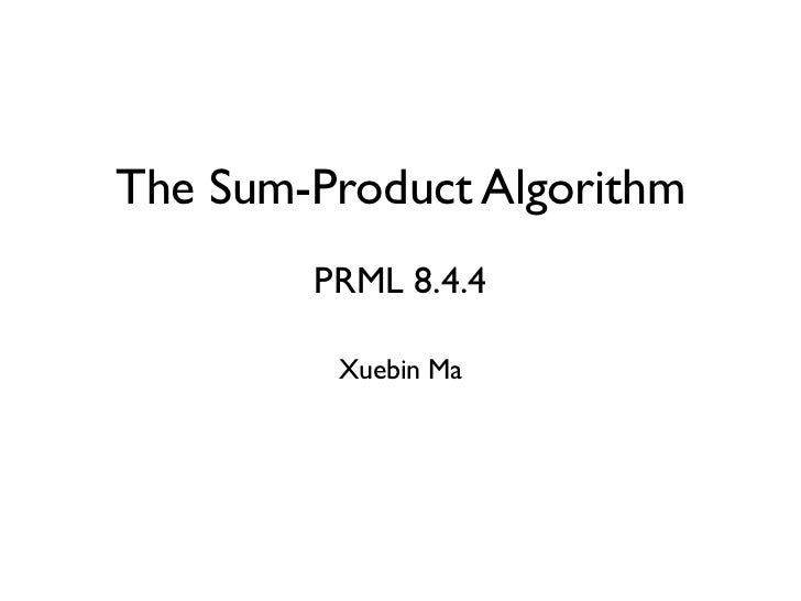 The Sum-Product Algorithm        PRML 8.4.4         Xuebin Ma