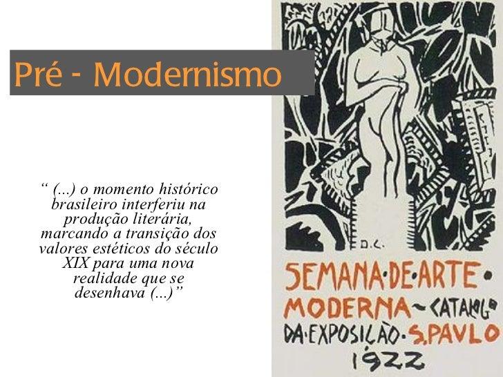 """""""  (...) o momento histórico brasileiro interferiu na produção literária, marcando a transição dos valores estéticos do sé..."""