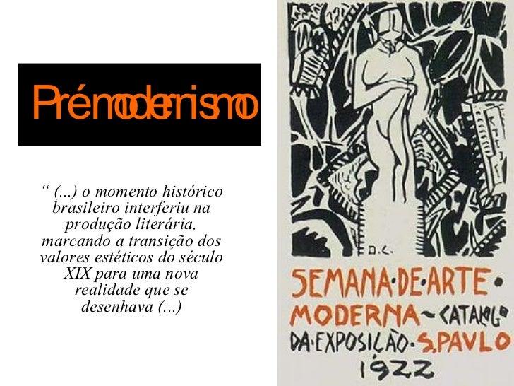 """Prémde is o    o rn m"""" (...) o momento histórico  brasileiro interferiu na     produção literária,marcando a transição dos..."""