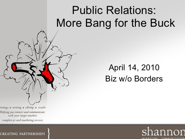 Public Relations:  More Bang for the Buck April 14, 2010 Biz w/o Borders