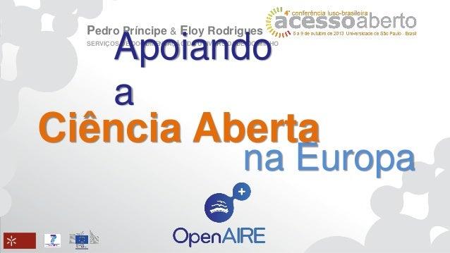 Pedro Príncipe & Eloy Rodrigues  Apoiando a  SERVIÇOS DE DOCUMENTAÇÃO DA UNIVERSIDADE DO MINHO  Ciência Aberta  na Europa