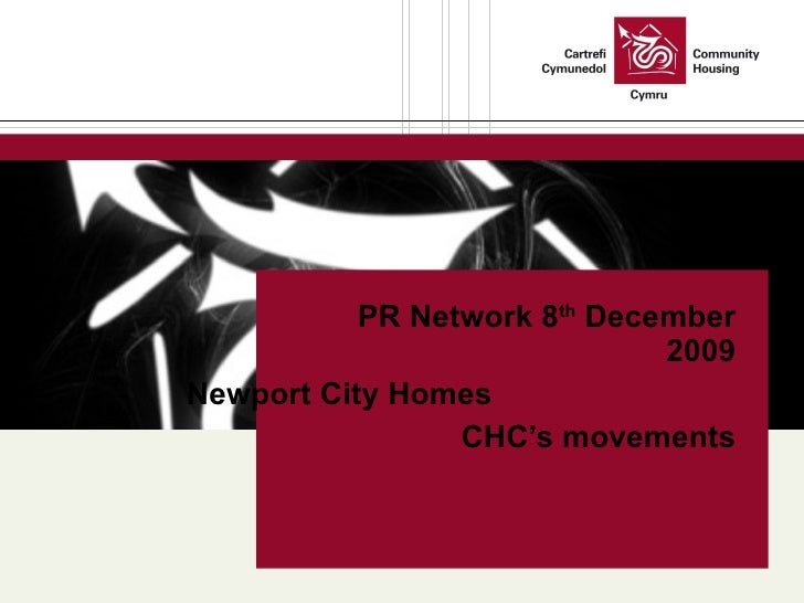 PR Network 8 th  December 2009 Newport City Homes  CHC's movements