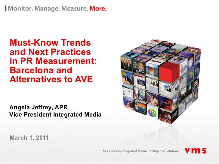 Must-Know Trends and Next Practices  in PR Measurement:  Barcelona and Alternatives to AVE March 1, 2011 Angela Jeffrey, A...