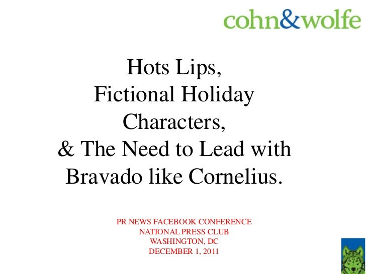 Hots Lips,   Fictional Holiday      Characters,& The Need to Lead withBravado like Cornelius.     PR NEWS FACEBOOK CONFERE...