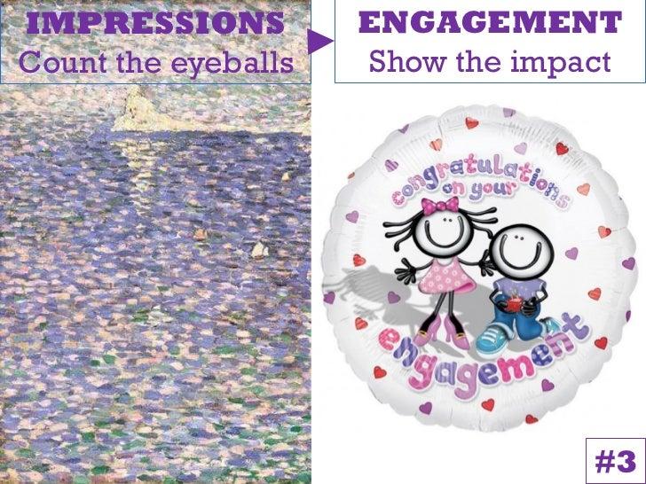 IMPRESSIONS          ENGAGEMENTCount the eyeballs   Show the impact                                  #3