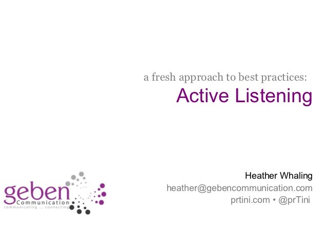 a fresh approach to best practices:                          Active Listening                                         Heat...