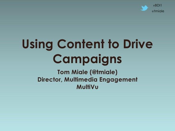 #BDI1                                    @tmialeUsing Content to Drive     Campaigns         Tom Miale (@tmiale)  Director...