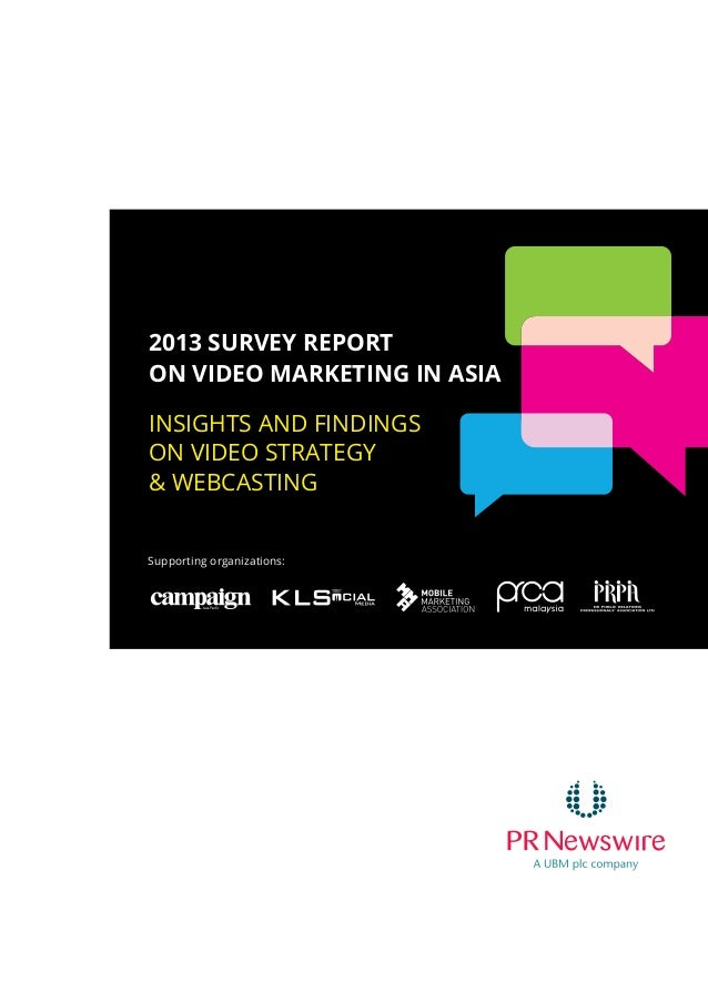2013 SURVEY REPORT ON VIDEO MARKETING IN ASIA INSIGHTS AND FINDINGS ON VIDEO STRATEGY & WEBCASTING Supporting organization...