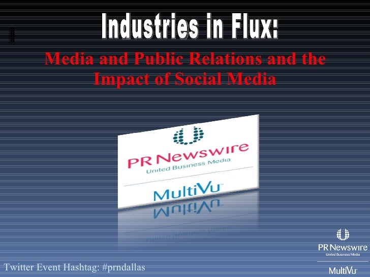 Media and Public Relations and the Impact of Social Media Twitter Event Hashtag: #prndallas Industries in Flux: